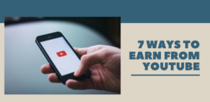 Top 7 Ways To Start Earning From Youtube Today – December 2019