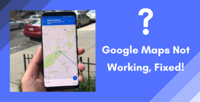 Google Maps Not Working? Don't Worry, Here's How To Fix It